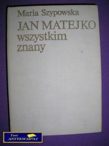 JAN MATEJKO WSZYSTKIM ZNANY- Maria Szypowska - 2822569499
