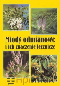 Książka Miody odmianowe i ich znaczenie lecznicze (Elżbieta Hołderna-Kędzia, Bogdan Kędzia) - 2825618883