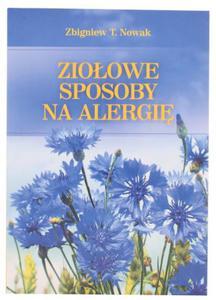Ziołowe sposoby na alergię - Zbigniew T. Nowak- Nasza Przyszłość - 2833925573