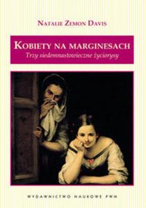 Kobiety na marginesach Trzy siedemnastowieczne życiorysy - 2848584406