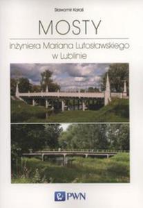 Mosty inżyniera Mariana Lutosławskiego w Lublinie - 2848585621