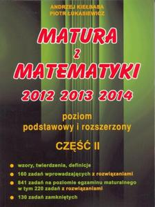 Matura z matematyki 2012 2013 2014. Cz.2. Poziom podstawowy i rozszerzony - 2824282260