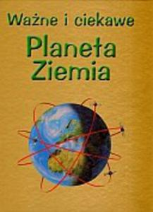 Ważne i ciekawe. Planeta Ziemia - 2824263892