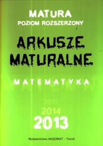 Matematyka. Arkusze Maturalne 2013. Poziom rozszerzony - 2824261356