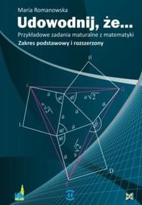 Udowodnij, że... Przykładowe zadania maturalne z matematyki. Zakres podstawowy i rozszerzony - 2845232133