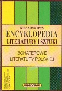 KIESZONKOWA ENCYKLOPEDIA LITERATURY I SZTUKI. BOHATEROWIE LITERATURY POLSKIEJ [antykwariat] - 2861021462