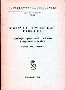 POKOLENIA I GRUPY LITERACKIE PO 1918 ROKU. ANTOLOGIA OPRACOWA - 2861022123