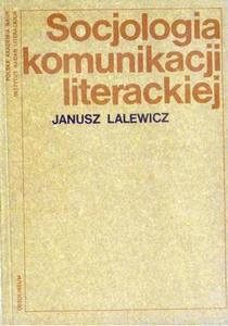 Janusz Lalewicz SOCJOLOGIA KOMUNIKACJI LITERACKIEJ [antykwariat] - 2861023119