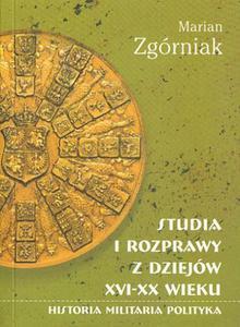 Marian Zgórniak STUDIA I ROZPRAWY Z DZIEJÓW XVI-XX WIEKU - 2834459092