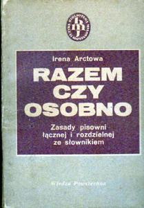 Irena Arctowa RAZEM CZY OSOBNO. ZASADY PISOWNI  - 2861021477