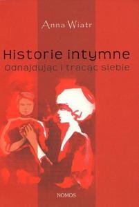 Anna Wiatr HISTORIE INTYMNE. ODNAJDUJĄC I TRACĄC SIEBIE - 2834459140