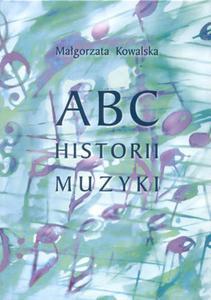 Małgorzata Kowalska ABC HISTORII MUZYKI (ABC of Music History) - 2837521502