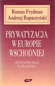 PRYWATYZACJA W EUROPIE WSCHODNIEJ Roman Frydman, Andrzej Rapaczy - 2861022987