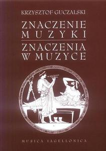 Krzysztof Guczalski ZNACZENIE MUZYKI. ZNACZENIA W MUZYCE - 2832180221