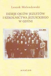 Leszek Molendowski DZIEJE OJCÓW JEZUITÓW I SZKOLNICTWA JEZUICKIEGO W GDYNI - 2834459216