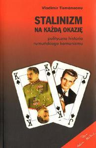 Vladimir Tismăneanu STALINIZM NA KAŻDĄ OKAZJĘ. POLITYCZNA HISTORIA RUMUŃSKIEGO KOMUNIZMU - 2834459236