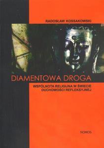 Radosław Kossakowski DIAMENTOWA DROGA. WSPÓLNOTA RELIGIJNA W ŚWIECIE DUCHOWOŚCI REFLEKSYJNEJ - 2834459259