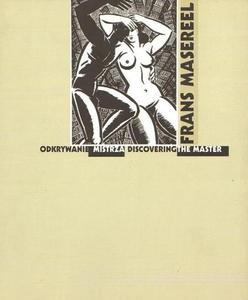 FRANS MASEREEL. ODKRYWANIE MISTRZA. DISCOVERING THE MASTER [egz. uszkodzony] - 2834459320