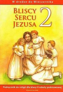 RELIGIA. BLISCY SERCU JEZUSA 2. PODRĘCZNIK DLA KLASY DRUGIEJ SZKOŁY PODSTAWOWEJ. - 2834459328