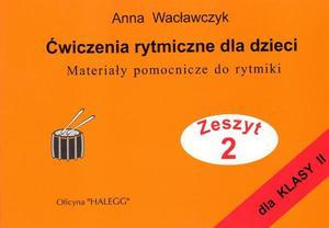 Anna Wacławczyk ĆWICZENIA RYTMICZNE DLA DZIECI. ZESZYT 2 - 2834459330