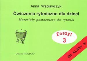 Anna Wacławczyk ĆWICZENIA RYTMICZNE DLA DZIECI. ZESZYT 3 - 2834459331