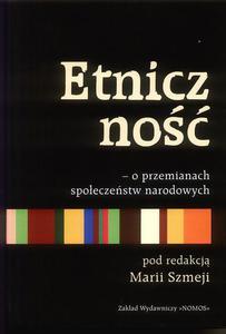 Maria Szmeja (red.) ETNICZNOŚĆ. O PRZEMIANACH SPOŁECZEŃSTW NARODOWYCH - 2832180315