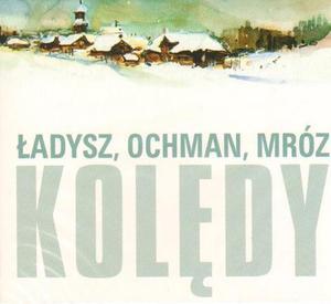 Bernard Ładysz, Wiesław Ochman, Leonard A. Mróz KOLĘDY - 2834459512
