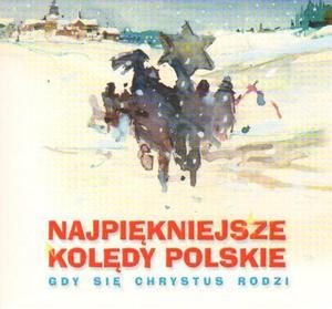 NAJPIĘKNIEJSZE KOLĘDY POLSKIE GDY SIĘ CHRYSTUS RODZI - 2834459513