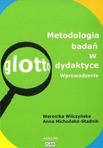 Weronika Wilczyńska, Anna Michońska-Stadnik METODOLOGIA BADAŃ W GLOTTODYDAKTYCE. WPROWADZENIE - 2834459583