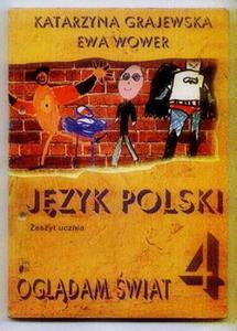 Katarzyna Grajewska, Ewa Wower JĘZYK POLSKI. OGLĄDAM ŚWIAT 4. ZESZYT UCZNIA [antykwariat] - 2834459669