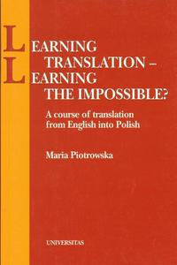 Maria Piotrowska LEARNING TRANSLATION - LEARNING THE IMPOSSIBLE? - 2834459670