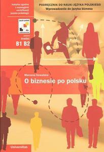 Marzena Kowalska O BIZNESIE PO POLSKU. PODRĘCZNIK DO NAUKI JĘZYKA POLSKIEGO. WPROWADZENIE DO JĘZYKA BIZNESU - 2834459678