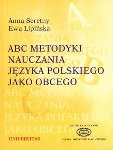 Anna Seretny, Ewa Lipińska ABC METODYKI NAUCZANIA JĘZYKA POLSKIEGO JAKO OBCEGO. TOM 3 - 2834459680