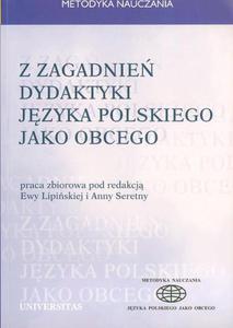Ewa Lipińska, Anna Seretny (red.) Z ZAGADNIEŃ DYDAKTYKI JĘZYKA POLSKIEGO JAKO OBCEGO. TOM 4 - 2834459682