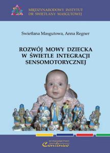 Swietłana Masgutowa, Anna Regner ROZWÓJ MOWY DZIECKA W ŚWIETLE INTEGRACJI SENSOMOTORYCZNEJ - 2834459762