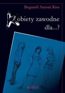 Bogumił Antoni Kiss KOBIETY ZAWODNE DLA ...? - 2834459768