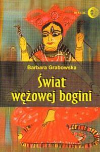 Barbara Grabowska ŚWIAT WĘŻOWEJ BOGINI - 2834459823