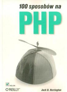 Jack D. Herrington 100 SPOSOBÓW NA PHP [antykwariat] - 2834460049
