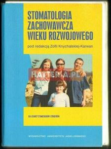 Zofia Knychalska-Karwan (red.) STOMATOLOGIA ZACHOWAWCZA WIEKU ROZWOJOWEGO [antykwariat] - 2834460167