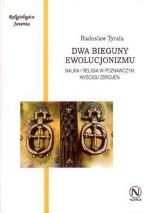 DWA BIEGUNY EWOLUCJONIZMU. NAUKA I RELIGIA W POZNAWCZYM WY - 2832180483