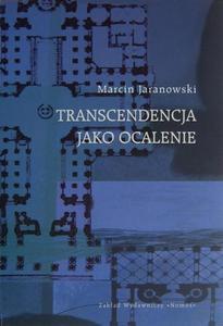 TRANSCENDENCJA JAKO OCALENIE: SOREN KIERKEGAARD A PROBLEM TEOLOGII POSTMODERNISTYCZNEJ Marcin Jaranowski - 2832180525