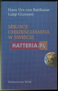Hans Urs von Balthasar, Luigi Giussani MIEJSCE CHRZEŚCIJANINA W ŚWIECIE [antykwariat] - 2834460357