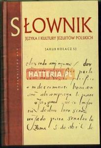 Jakub Kołacz SJ SŁOWNIK JĘZYKA I KULTURY JEZUITÓW POLSKICH [antykwariat] - 2834460389