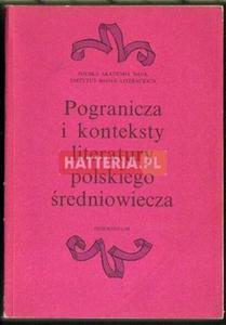 POGRANICZA I KONTEKSTY LITERATURY POLSKIEGO ŚREDNIOWIECZA [antykwariat] - 2834460408