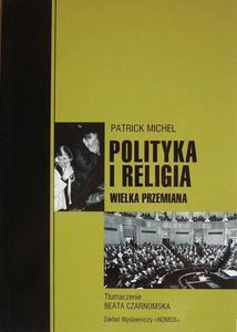 POLITYKA I RELIGIA: WIELKA PRZEMIANA Patrick Michel - 2832180557