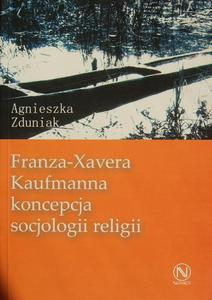 FRANZA-XAVERA KAUFMANNA KONCEPCJA SOCJOLOGII RELIGII Agnieszka Zduniak - 2832180561