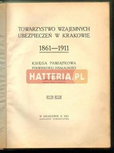 Antoni Doerman (oprac.) TOWARZYSTWO WZAJEMNYCH UBEZPIECZEŃ W KRAKOWIE 1861-1911 [antykwariat] - 2834460594