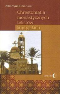Albertyna Dembska CHRESTOMATIA MONASTYCZNYCH TEKSTÓW KOPTYJSKICH - 2834460615