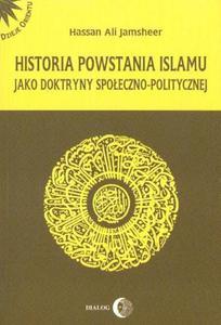 Hassan Ali Jamsheer HISTORIA POWSTANIA ISLAMU JAKO DOKTRYNY SPOŁECZNO-POLITYCZNEJ - 2838482589