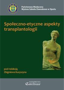 Zbigniew Kuzyszyn (red.) SPOŁECZNO-ETYCZNE ASPEKTY TRANSPLANTOLOGII - 2834460637